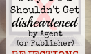 Why You Shouldn't Get Disheartened by Agent (and Publisher) Rejections