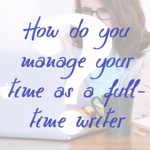 How Do You Manage Your Time as a Full-Time Writer? by Jamie Raintree | http://jamieraintree.com #amwriting #writers