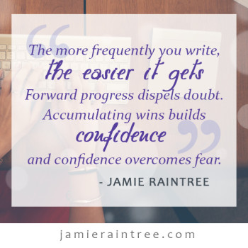 The more frequently you write, the easier it gets. Forward progress dispels doubt. Accumulating wins builds confidence and confidence overcomes fear. - Jamie Raintree #writer #amwriting #writetip