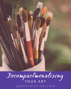 Decompartmentalizing Your Art by Jamie Raintree | http://jamieraintree.com #amwriting #writers #writetip #writerwednesday